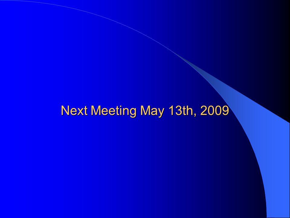 Next Meeting May 13th, 2009