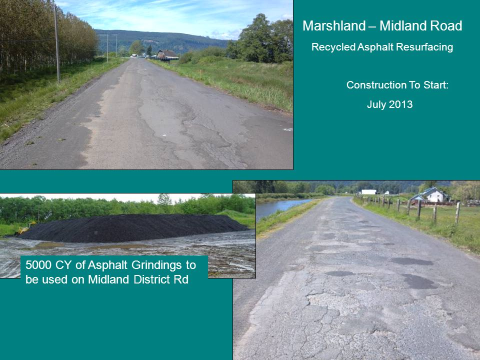 Marshland – Midland Road Recycled Asphalt Resurfacing Construction To Start: July 2013 5000 CY of Asphalt Grindings to be used on Midland District Rd