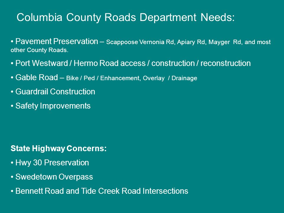 Columbia County Roads Department Needs: Pavement Preservation – Scappoose Vernonia Rd, Apiary Rd, Mayger Rd, and most other County Roads.