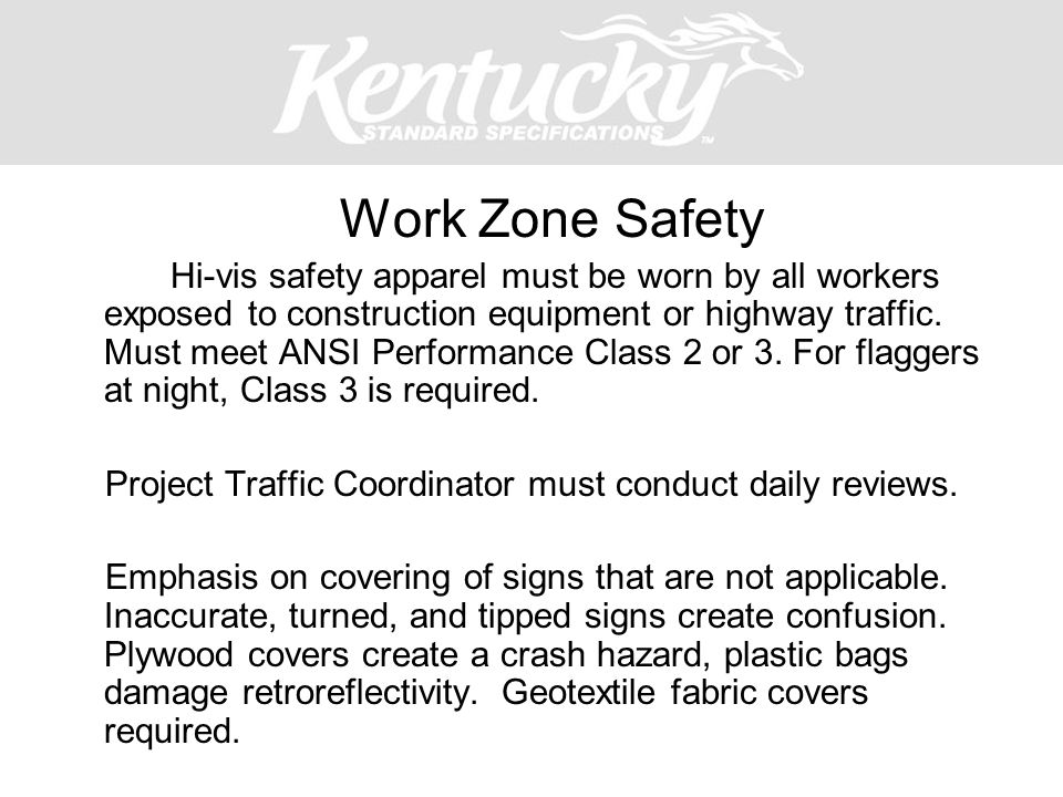 Work Zone Safety Hi-vis safety apparel must be worn by all workers exposed to construction equipment or highway traffic. Must meet ANSI Performance Cl