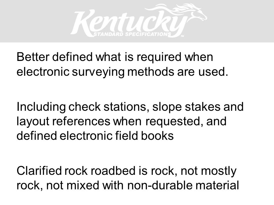 Better defined what is required when electronic surveying methods are used. Including check stations, slope stakes and layout references when requeste