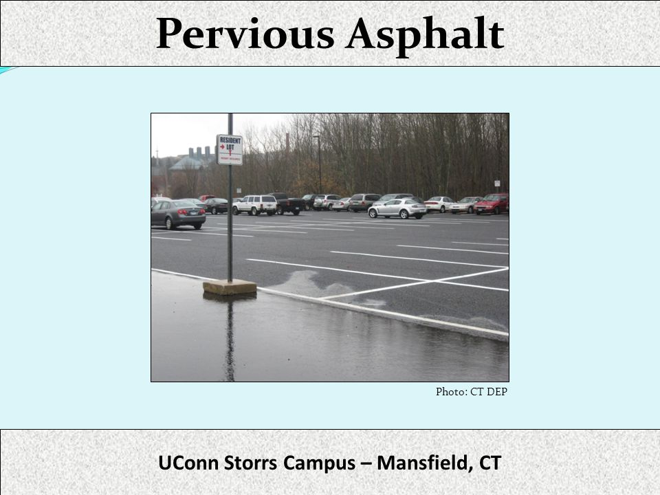 Pervious Asphalt UConn Storrs Campus – Mansfield, CT Photo: CT DEP