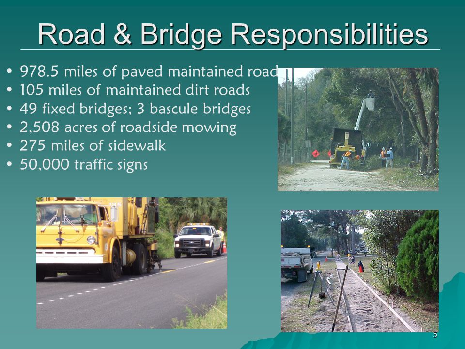 5 978.5 miles of paved maintained roads 105 miles of maintained dirt roads 49 fixed bridges; 3 bascule bridges 2,508 acres of roadside mowing 275 mile