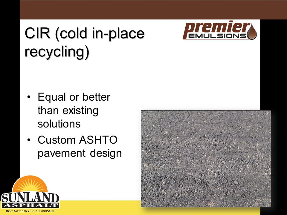 CIR (cold in-place recycling) Equal or better than existing solutions Custom ASHTO pavement design