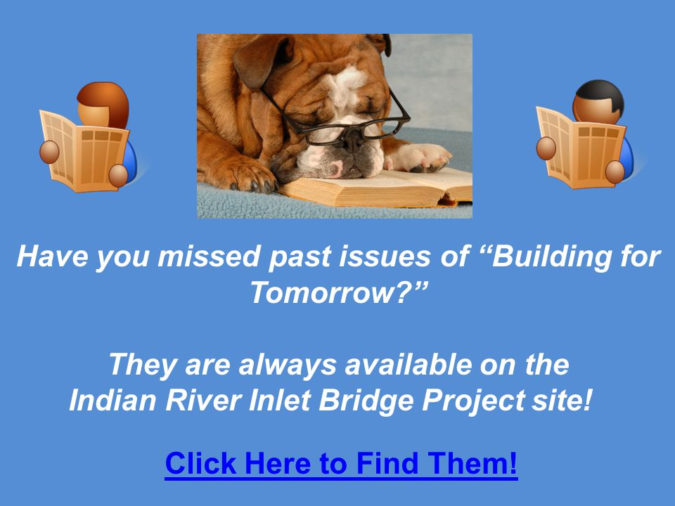 Have you missed past issues of Building for Tomorrow They are always available on the Indian River Inlet Bridge Project site.