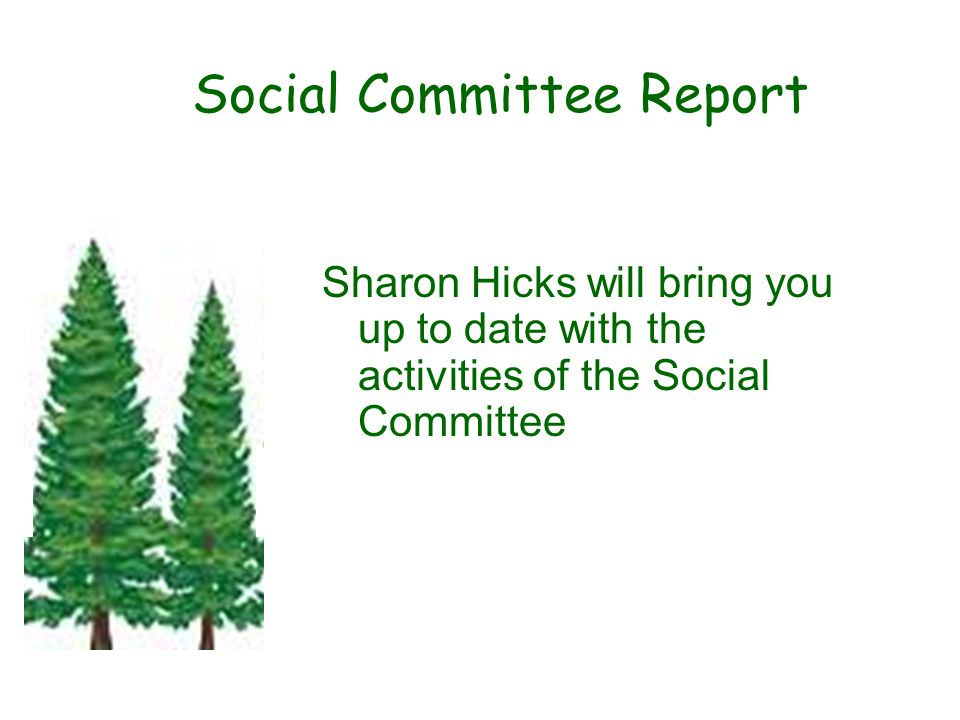 Social Committee Report Sharon Hicks will bring you up to date with the activities of the Social Committee