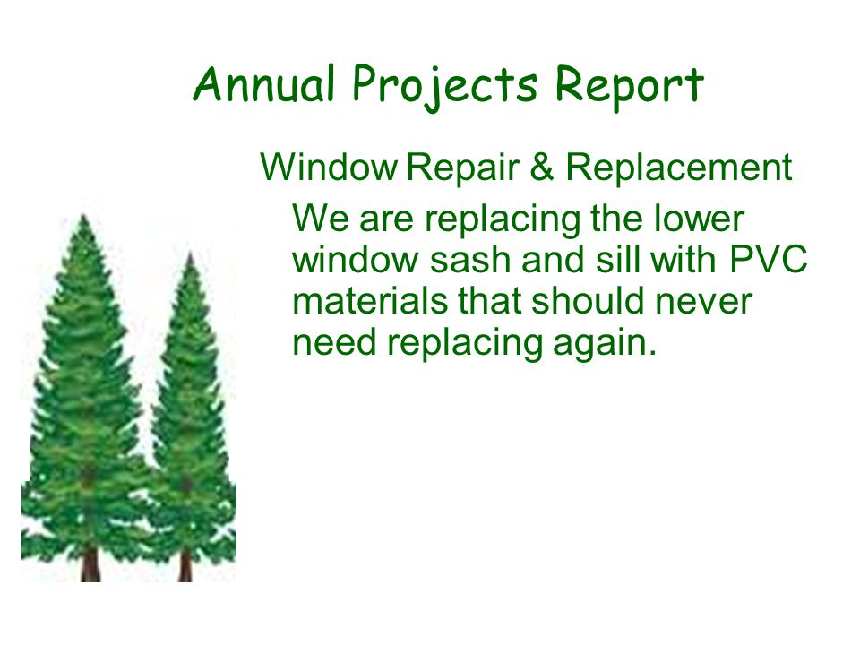 Annual Projects Report Window Repair & Replacement We are replacing the lower window sash and sill with PVC materials that should never need replacing again.