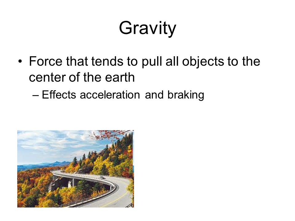 Center of Gravity Point around which all the weight in a vehicle is centered or balanced –Major concern with SUV is the tendency to flip in a collision