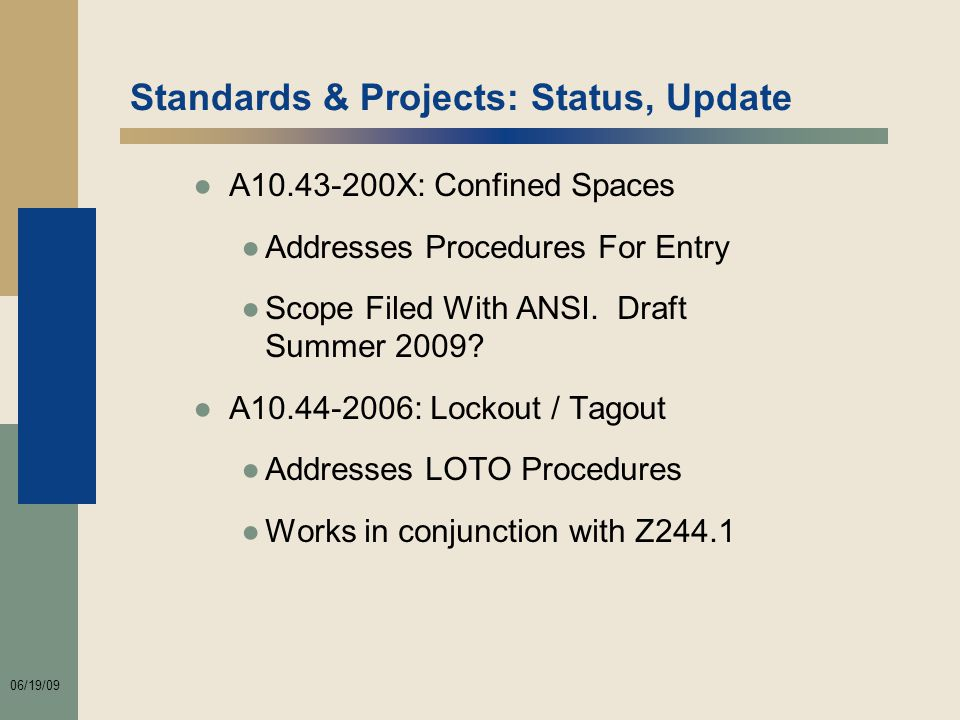 06/19/09 Standards & Projects: Status, Update ●A10.43-200X: Confined Spaces ●Addresses Procedures For Entry ●Scope Filed With ANSI.