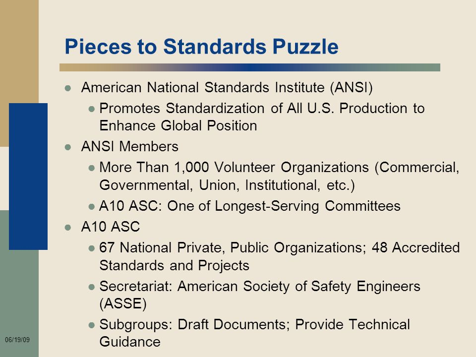 06/19/09 Pieces to Standards Puzzle ●American National Standards Institute (ANSI) ●Promotes Standardization of All U.S.