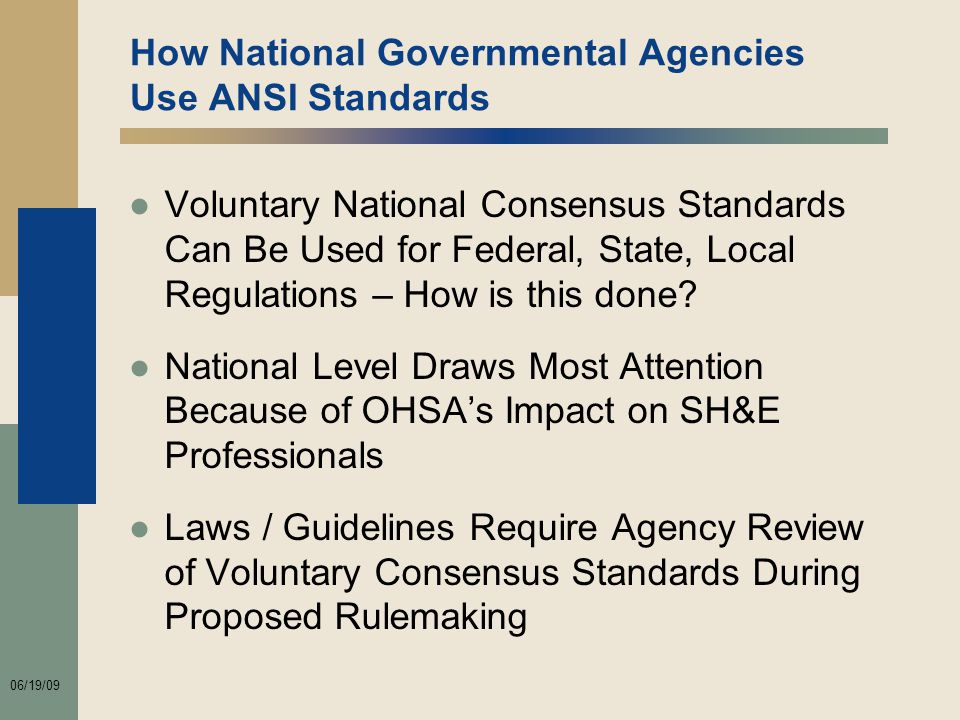 06/19/09 How National Governmental Agencies Use ANSI Standards ●Voluntary National Consensus Standards Can Be Used for Federal, State, Local Regulations – How is this done.