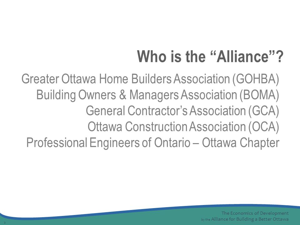 The Economics of Development by the Alliance for Building a Better Ottawa 2 Who is the Alliance .