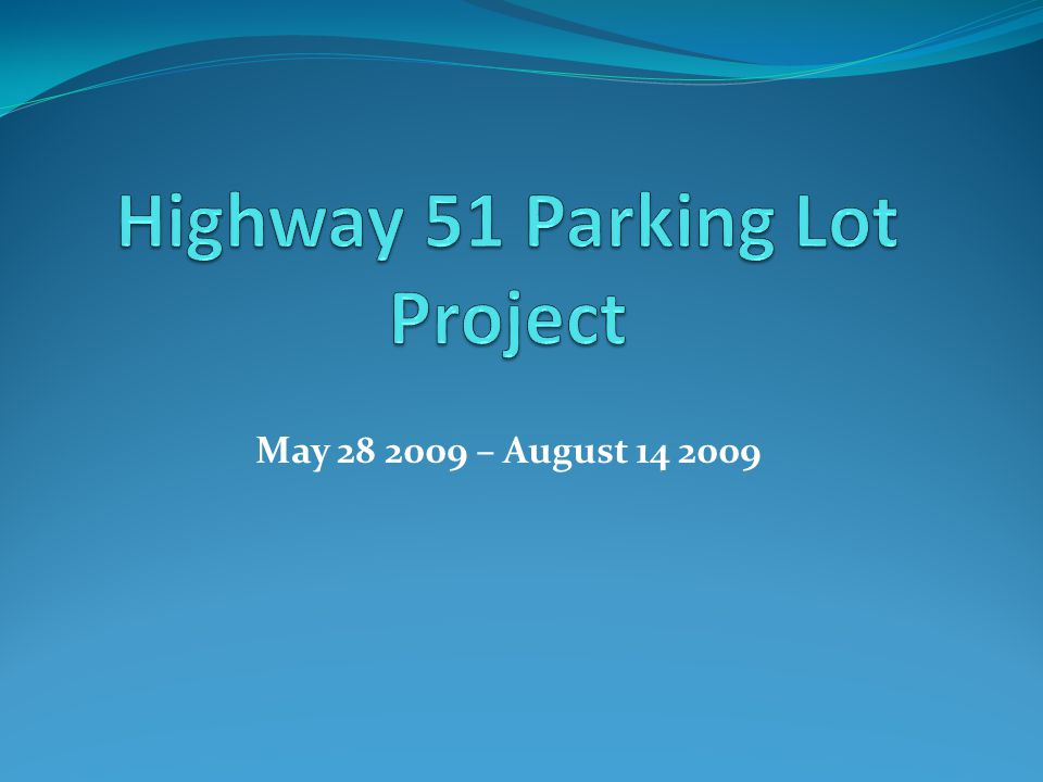 Highway 51 Parking Lot Project The Board of Regents approved replacing the asphalt parking lot by Highway 51 with a concrete parking lot during its meeting on May 18 th 2009 Construction should start by May 28 th with substantial completion by August 7 th and the punch list completed by August 14 th A Fire Lane must remain open at all times