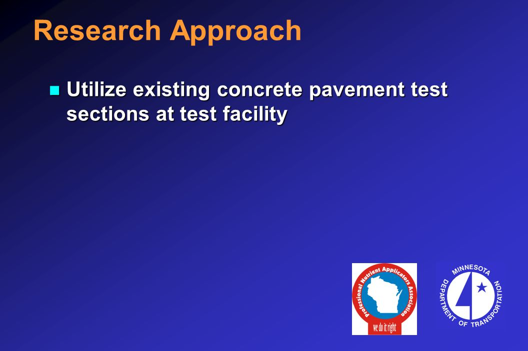 Research Approach n Utilize existing concrete pavement test sections at test facility