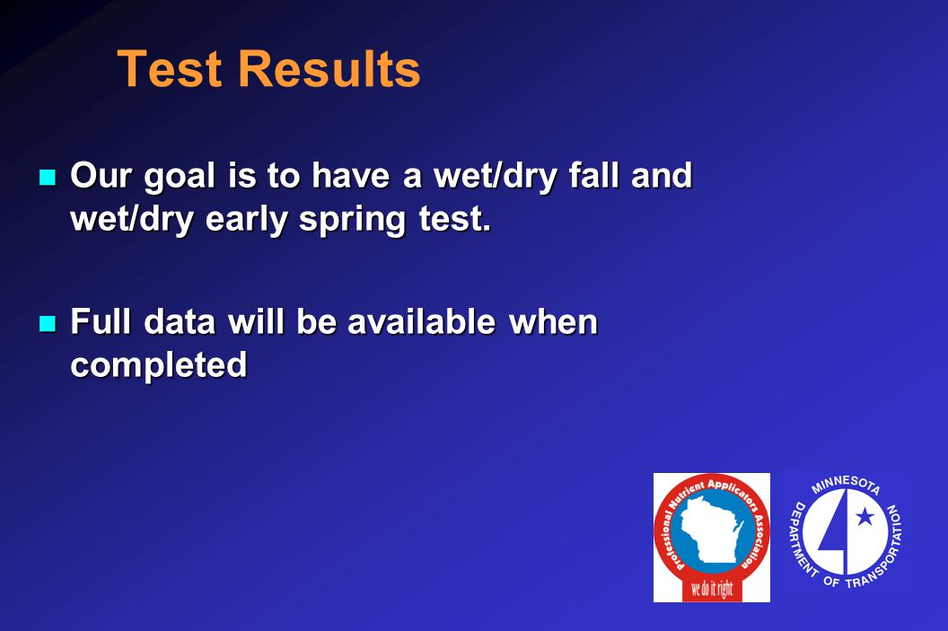 Test Results n Our goal is to have a wet/dry fall and wet/dry early spring test.