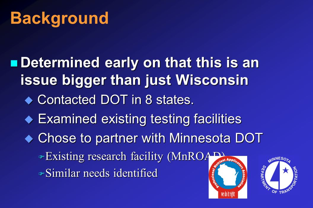 Background n Created a multi state Pooled Fund Research Study (2007-2010) u Allowed states and federal government to join project.
