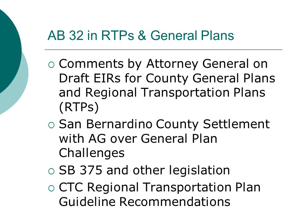 AB 32 in RTPs & General Plans  Comments by Attorney General on Draft EIRs for County General Plans and Regional Transportation Plans (RTPs)  San Bernardino County Settlement with AG over General Plan Challenges  SB 375 and other legislation  CTC Regional Transportation Plan Guideline Recommendations