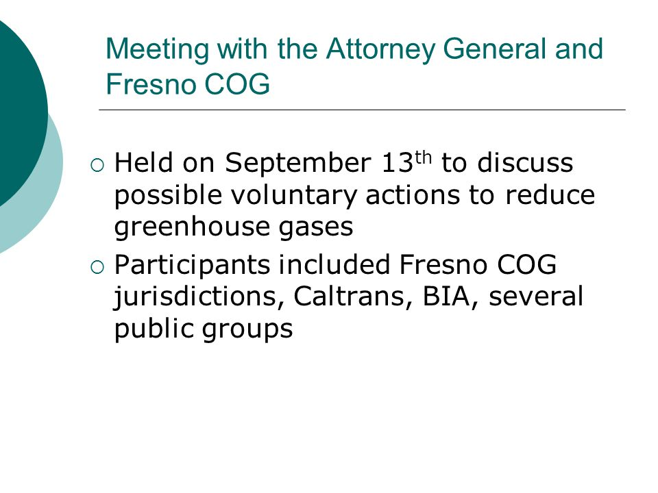 Meeting with the Attorney General and Fresno COG  Held on September 13 th to discuss possible voluntary actions to reduce greenhouse gases  Particip