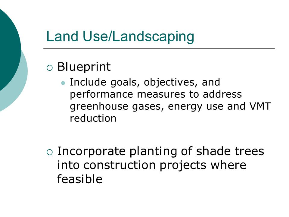 Land Use/Landscaping  Blueprint Include goals, objectives, and performance measures to address greenhouse gases, energy use and VMT reduction  Incor