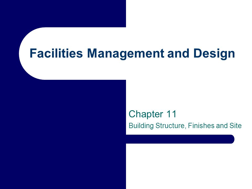 Facilities Management and Design Chapter 11 Building Structure, Finishes and Site