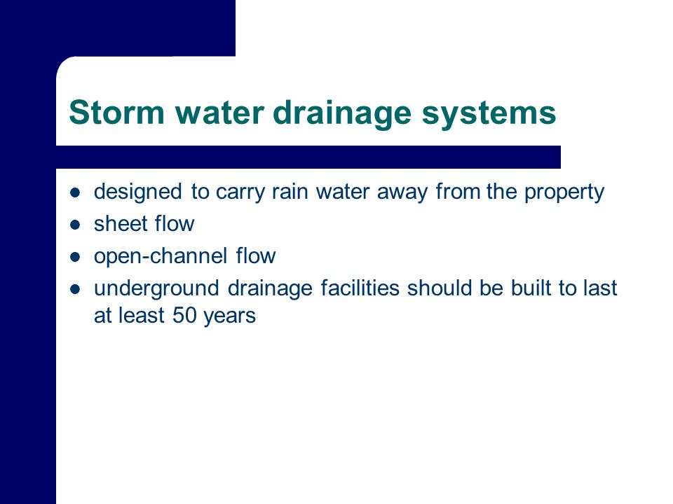Storm water drainage systems designed to carry rain water away from the property sheet flow open-channel flow underground drainage facilities should be built to last at least 50 years