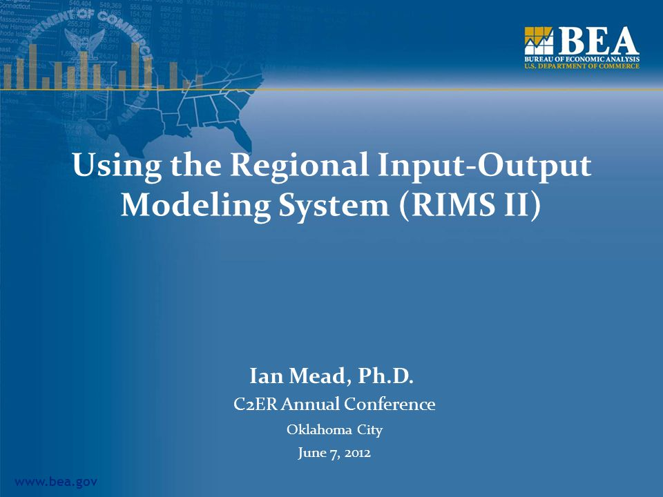 www.bea.gov Using the Regional Input-Output Modeling System (RIMS II) Ian Mead, Ph.D.