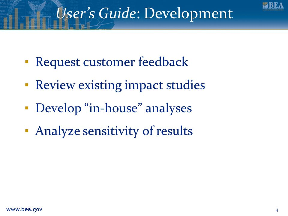 www.bea.gov User's Guide: Development ▪ Request customer feedback ▪ Review existing impact studies ▪ Develop in-house analyses ▪ Analyze sensitivity of results 4