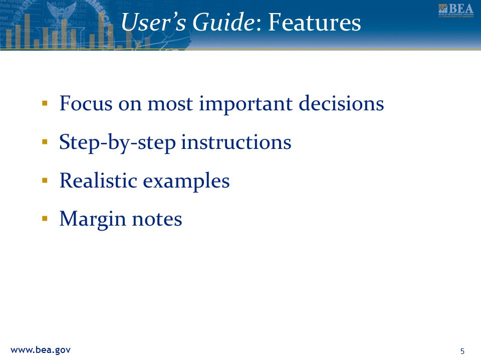 www.bea.gov User's Guide: Features ▪ Focus on most important decisions ▪ Step-by-step instructions ▪ Realistic examples ▪ Margin notes 5