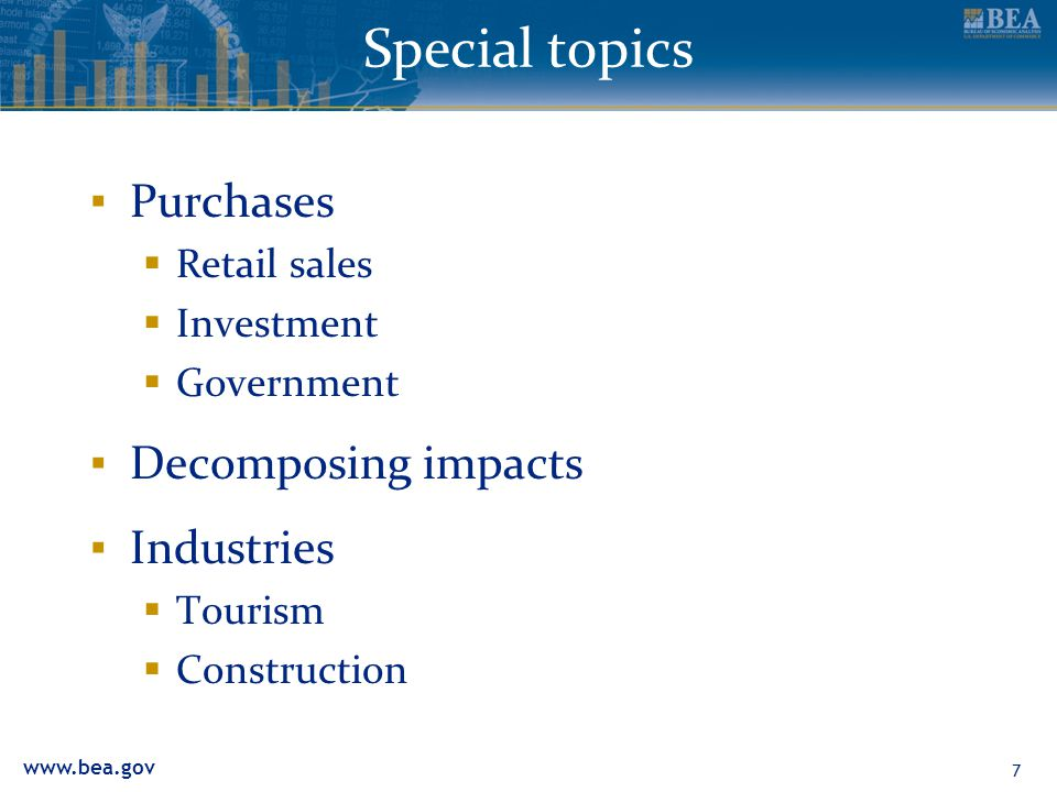 www.bea.gov Special topics ▪ Purchases  Retail sales  Investment  Government ▪ Decomposing impacts ▪ Industries  Tourism  Construction 7