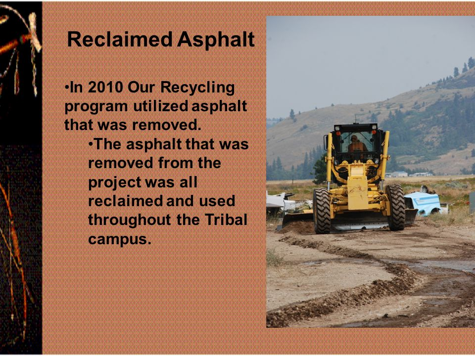 Reclaimed Asphalt In 2010 Our Recycling program utilized asphalt that was removed.