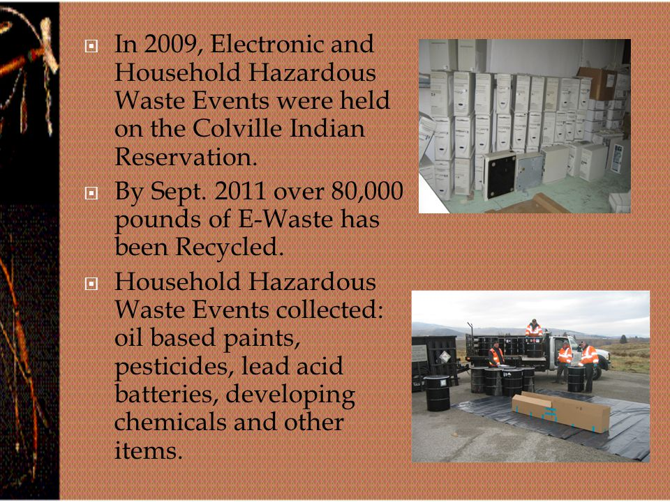  In 2009, Electronic and Household Hazardous Waste Events were held on the Colville Indian Reservation.