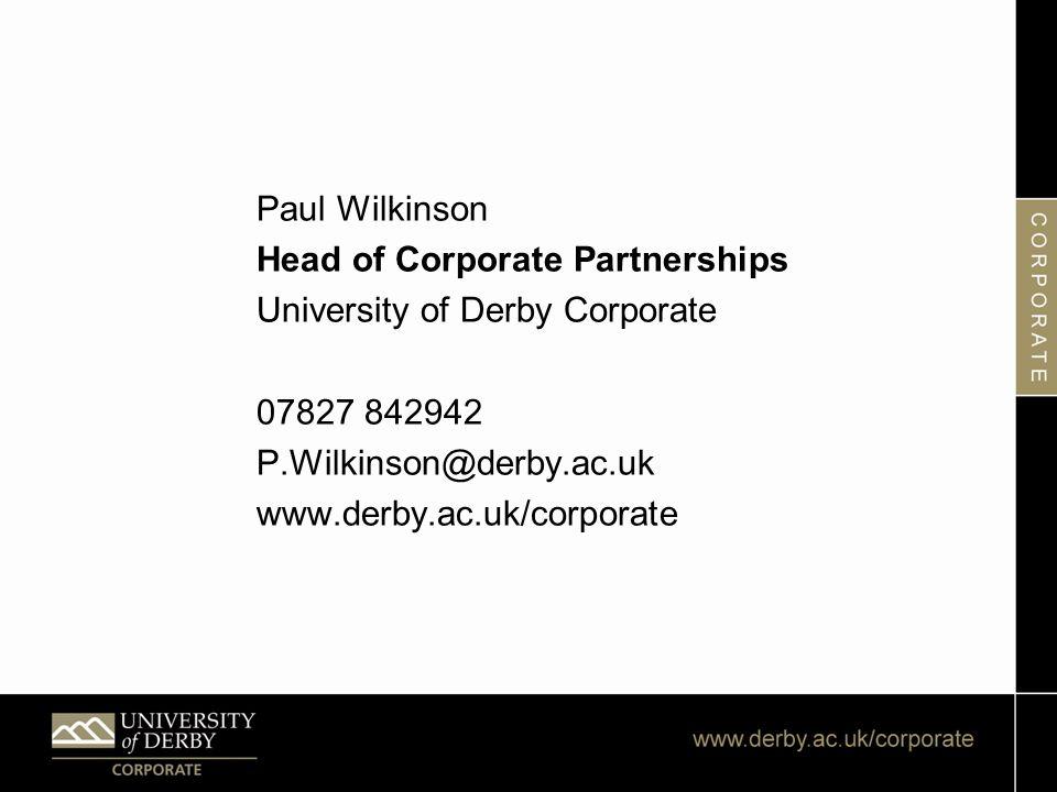 Paul Wilkinson Head of Corporate Partnerships University of Derby Corporate 07827 842942 P.Wilkinson@derby.ac.uk www.derby.ac.uk/corporate