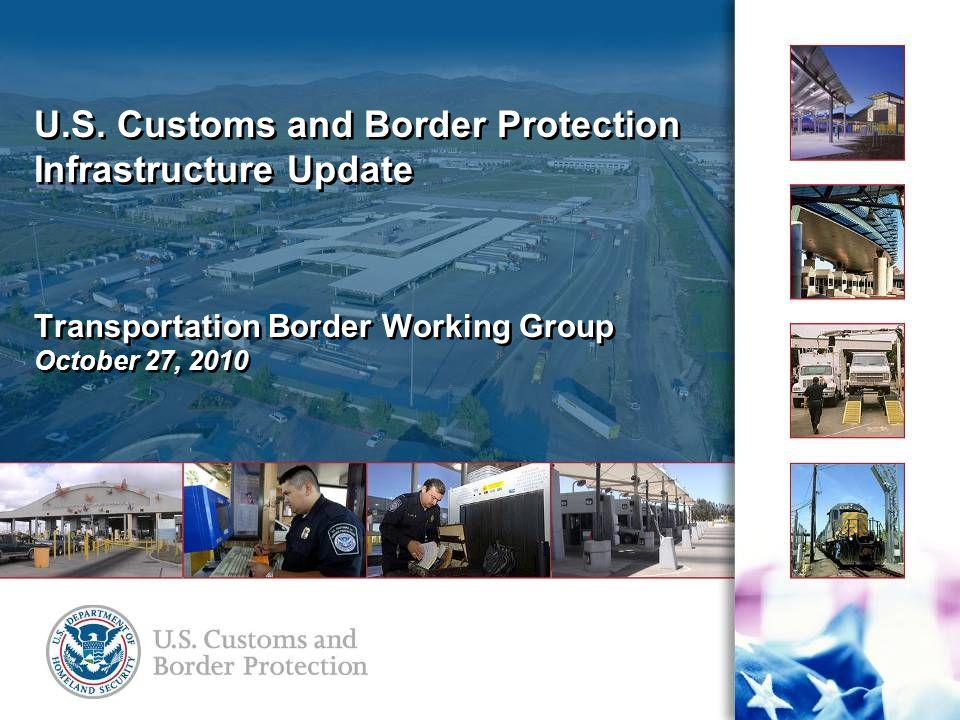 CBP Land Port of Entry Program Conditions at ARRA Ports Boundary, WA (CBP)Los Ebanos, TX (CBP) Van Buren, ME (GSA – flooded) Whitetail, MT (CBP)