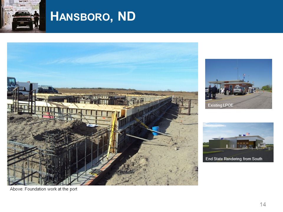 14 H ANSBORO, ND Existing LPOE End State Rendering from South Above: Foundation work at the port
