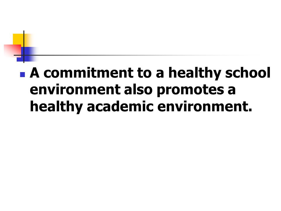 A commitment to a healthy school environment also promotes a healthy academic environment.