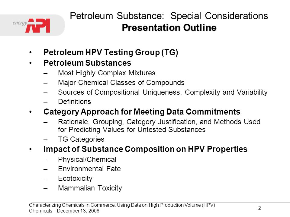 Characterizing Chemicals in Commerce: Using Data on High Production Volume (HPV) Chemicals – December 13, 2006 2 Presentation Outline Petroleum Substa