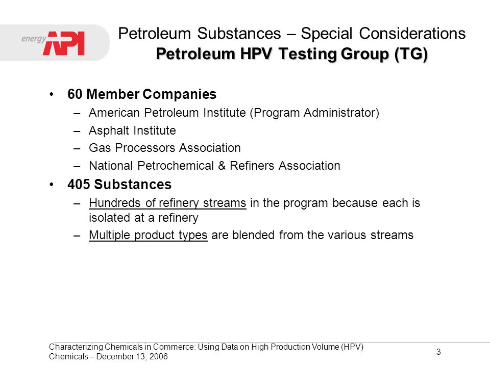 Characterizing Chemicals in Commerce: Using Data on High Production Volume (HPV) Chemicals – December 13, 2006 3 Petroleum HPV Testing Group (TG) Petr