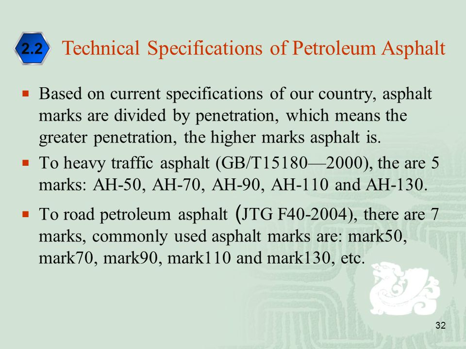 32  Based on current specifications of our country, asphalt marks are divided by penetration, which means the greater penetration, the higher marks a