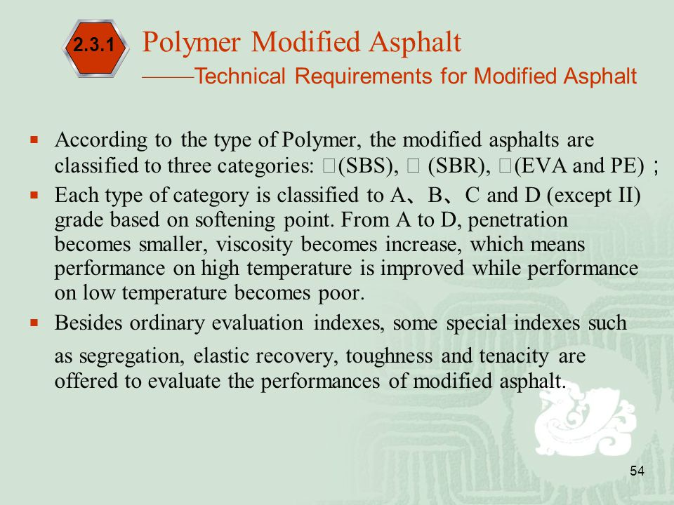 54  According to the type of Polymer, the modified asphalts are classified to three categories: Ⅰ (SBS), Ⅱ (SBR), Ⅲ (EVA and PE) ;  Each type of cat