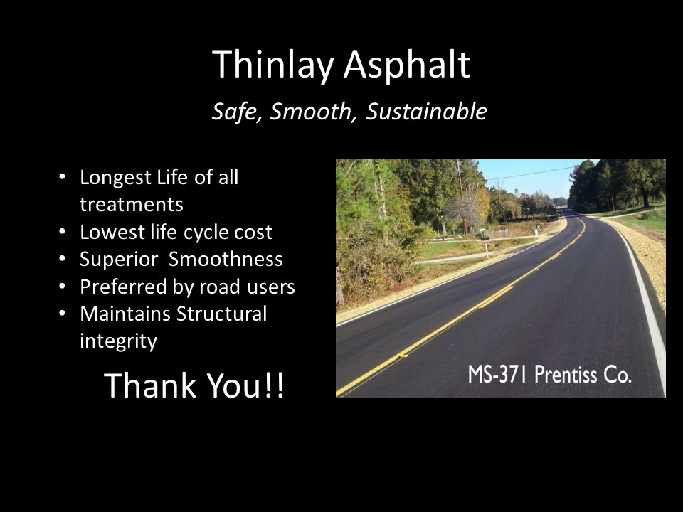 Thinlay Asphalt Safe, Smooth, Sustainable Longest Life of all treatments Lowest life cycle cost Superior Smoothness Preferred by road users Maintains