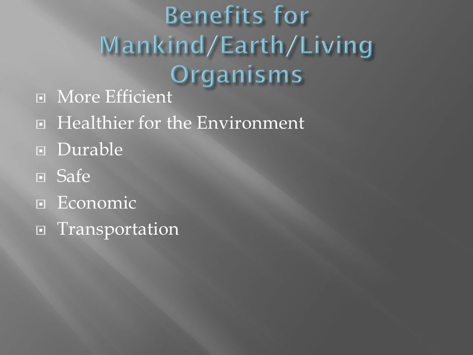  More Efficient  Healthier for the Environment  Durable  Safe  Economic  Transportation