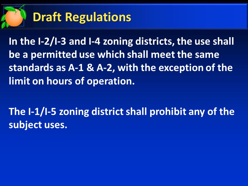 Draft Regulations In the I-2/I-3 and I-4 zoning districts, the use shall be a permitted use which shall meet the same standards as A-1 & A-2, with the