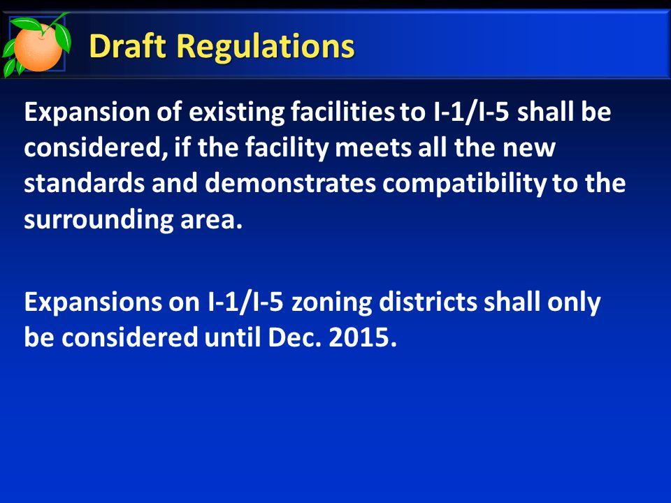 Draft Regulations Expansion of existing facilities to I-1/I-5 shall be considered, if the facility meets all the new standards and demonstrates compat
