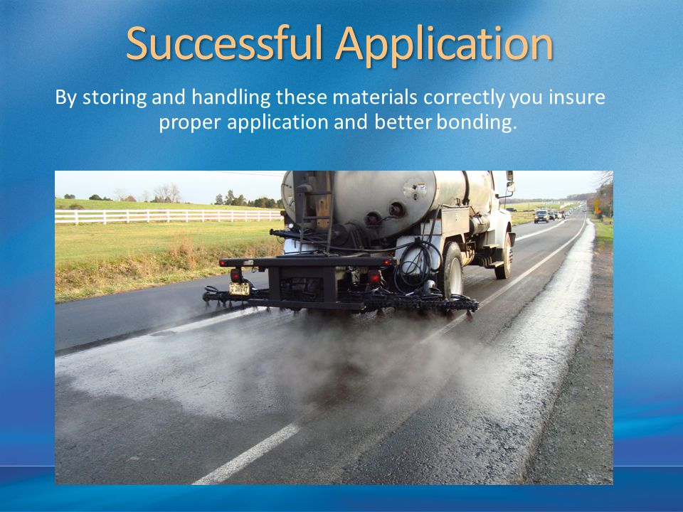 By storing and handling these materials correctly you insure proper application and better bonding.