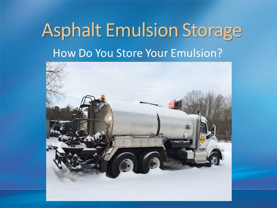 Asphalt Emulsion Storage How Do You Store Your Emulsion?