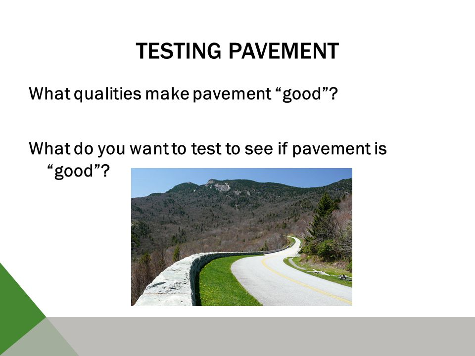 TESTING PAVEMENT What qualities make pavement good .
