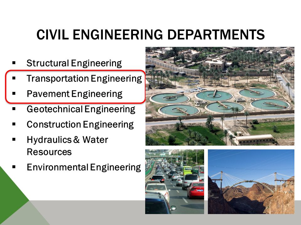 CIVIL ENGINEERING DEPARTMENTS  Structural Engineering  Transportation Engineering  Pavement Engineering  Geotechnical Engineering  Construction Engineering  Hydraulics & Water Resources  Environmental Engineering