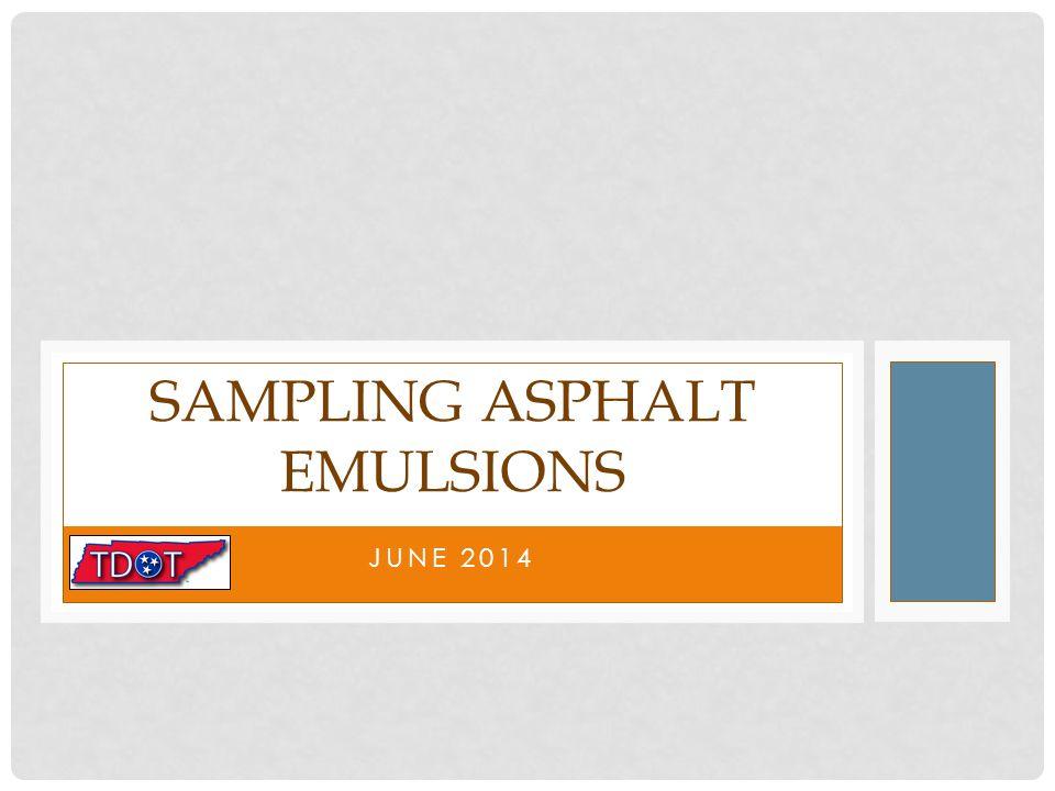 JUNE 2014 SAMPLING ASPHALT EMULSIONS