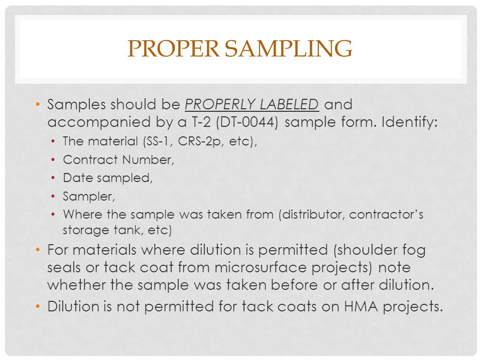 Samples should be PROPERLY LABELED and accompanied by a T-2 (DT-0044) sample form.