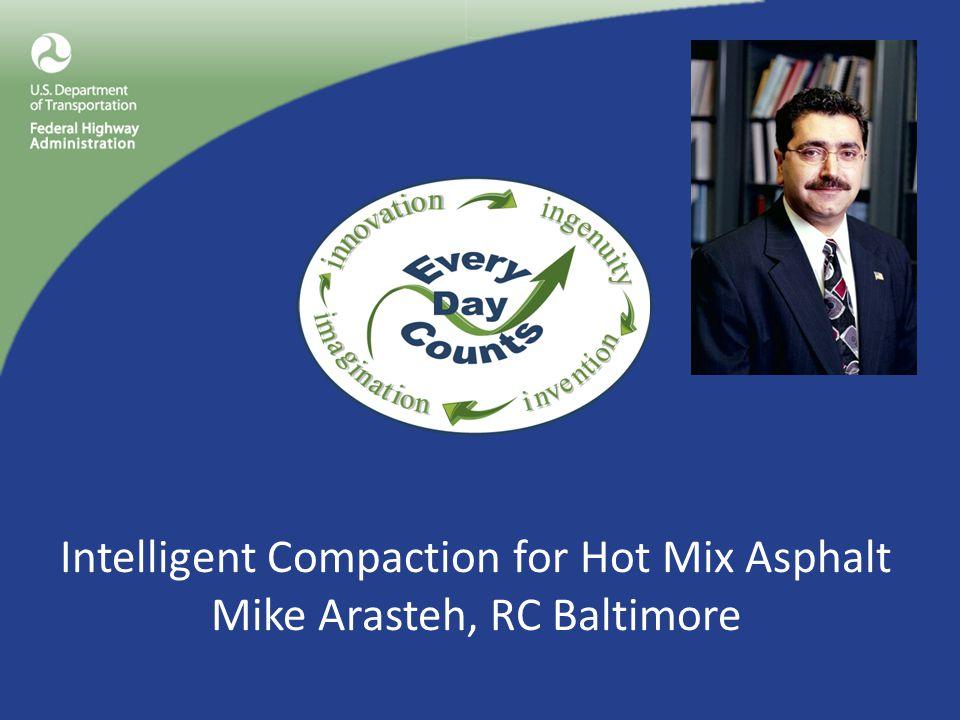 Intelligent Compaction for Hot Mix Asphalt Mike Arasteh, RC Baltimore